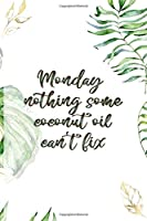 Monday Nothing Some Coconut Oil Can't Fix: Notebook Journal Composition Blank Lined Diary Notepad 120 Pages Paperback White Green Plants Coconut