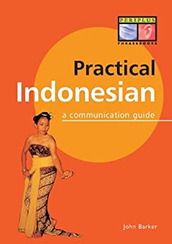 Practical Indonesian Phrasebook: A Communication Guide (Periplus Language Books) by [Barker,John]