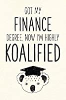 Got My Finance Degree. Now I'm Highly Koalified: Funny Blank Notebook for Graduation (Alternative to A Greeting Card - Grad Koala Pun)