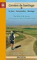 A Pilgrim's Guide to the Camino De Santiago Camino Francés: St. Jean Pied de Port •  Santiago de Compostela: The Ancient Pilgrim Path also Known as The Way of St. James (Camino Guides)