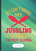 If I Can't Bring My Juggling Clubs I'm Not Going: Juggling Blank Lined Notebook/ Journal, Writer Practical Record. Dad Mom Anniversay Gift. Thoughts Creative Writing Logbook. Fashionable Vintage Look 110 Pages B5