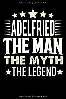 Notizbuch: Adelfried The Man The Myth The Legend (120 gepunktete Seiten als u.a. Tagebuch, Reisetagebuch oder Projektplaner fuer Vater, Ehemann, Freund, Kumpel, Bruder, Onkel und mehr)