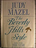 The Beverly Hills Style: How to Be the Star in Your Own Life