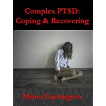Complex PTSD: Coping & Recovering: (Surviving C-PTSD, Complex Post Traumatic Stress Disorder, PTSD, Emotional Abuse of Narcissists, Narcissistic Personality Disorder)