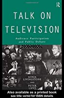 Talk on Television: Audience Participation and Public Debate (Communication and Society)