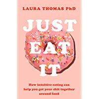 Just Eat It: How Intuitive Eating Can Help You...