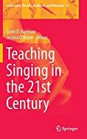 Teaching Singing in the 21st Century (Landscapes: the Arts, Aesthetics, and Education)