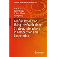Conflict Resolution Using the Graph Model: Strategic Interactions in Competition and Cooperation (Studies in Systems, Decision and Control)