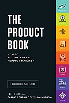 The Product Book: How to Become a Great Product Manager by [School, Product, González de Villaumbrosia, Carlos, Anon, Josh]
