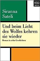 Und beim Licht des Wolfes kehren sie wieder: Roman in zehn Geschichten