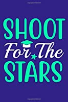 Shoot For The Stars: Blank Lined Notebook Journal: Graduation Gift 6x9   110 Blank  Pages   Plain White Paper   Soft Cover Book