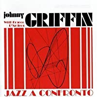 Jazz A Confronto by Johnny Griffin (2009-11-09)