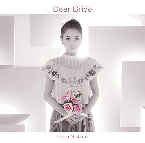 Dear Bride(初回生産限定盤)(DVD付) - 西野 カナ