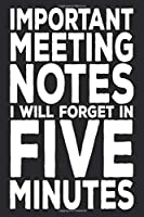 Important Meeting Notes I Will Forget In Five Minutes: 6 X 9 Blank Lined Coworker Gag Gift Funny Office Notebook Journal