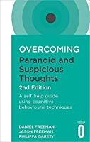Overcoming Paranoid and Suspicious Thoughts, 2nd Edition: A self-help guide using cognitive behavioural techniques (Overcoming Books)