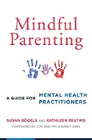 Mindful Parenting: A Guide for Mental Health Practitioners by Susan B枚gels Kathleen Restifo(2015-05-04)