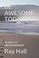 BE AWESOME TODAY: 30 DAYS OF ENCOURAGEMENT