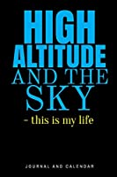 High Altitude and The Sky - This is My Life: Blank Lined Journal With Calendar For Aviators