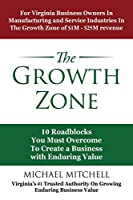 The Growth Zone: 10 Roadblocks You Must Overcome To Create a Business with Enduring Value