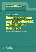 Umweltprobleme und Umweltpolitik in Mittel- und Osteuropa: Oekonomie, Oekologie und Systemwandel (Umwelt und Oekonomie)