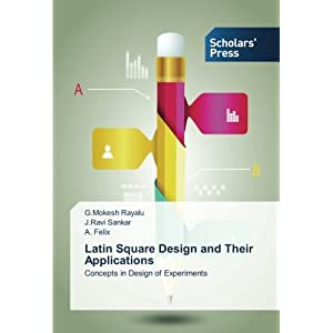 Latin Square Design and Their Applications: Concepts in Design of Experiments