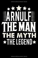 Notizbuch: Arnulf The Man The Myth The Legend (120 gepunktete Seiten als u.a. Tagebuch, Reisetagebuch oder Projektplaner fuer Vater, Ehemann, Freund, Kumpel, Bruder, Onkel und mehr)