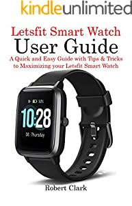 Letsfit Smart Watch User Guide: A Quick and Easy Guide with Tips & Tricks to Maximizing your Letsfit Smart Watch (English Edition)