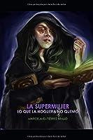 La Supermujer: Lo que la hoguera no quemó