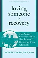 Loving Someone in Recovery: The Answers You Need When Your Partner Is Recovering from Addiction (New Harbinger Loving Someone)
