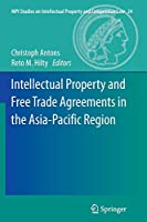 Intellectual Property and Free Trade Agreements in the Asia-Pacific Region (MPI Studies on Intellectual Property and Competition Law)