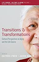 Transitions and Transformations: Cultural Perspectives on Aging and the Life Course (Life Course, Culture and Aging: Global Transformations)