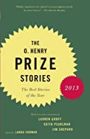 The O. Henry Prize Stories 2013: Including stories by Donald Antrim, Andrea Barrett, Ann Beattie, Deborah Eisenberg, Ruth Prawer Jhabvala, Kelly Link. and Lily Tuck (Pen/O. Henry Prize Stories) by Unknown(2013-09-10)