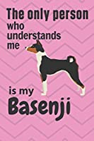 The only person who understands me is my Basenji: For Basenji Dog Fans