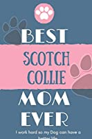 Best  Scotch Collie Mom Ever Notebook  Gift: Lined Notebook  / Journal Gift, 120 Pages, 6x9, Soft Cover, Matte Finish