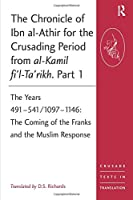 The Chronicle of Ibn al-Athir for the Crusading Period from al-Kamil fi'l-Ta'rikh. Part 1 (Crusade Texts in Translation)