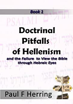 Doctrinal Pitfalls of Hellenism (Studies in the Greek Way From God Book 1) by [Herring, Paul F]
