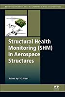 Structural Health Monitoring (SHM) in Aerospace Structures (Woodhead Publishing Series in Composites Science and Engineering)