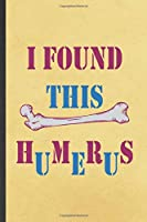 I Found This Humerus: Archaeology Blank Lined Notebook Write Record. Practical Dad Mom Anniversary Gift, Fashionable Funny Creative Writing Logbook, Vintage Retro 6X9 110 Page