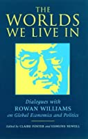 The Worlds We Live in: Dialogues with Rowan Williams on Global Economics and Politics