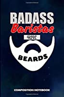 Badass Baristas Have Beards: Composition Notebook, Funny Sarcastic Birthday Journal for Bad Ass Bearded Men, coffeehouse employees to write on