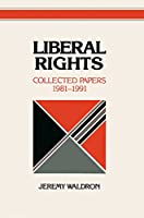 Liberal Rights: Collected Papers 1981–1991 (Cambridge Studies in Philosophy and Public Policy)