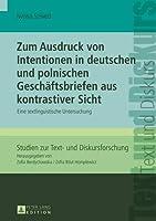 Zum Ausdruck Von Intentionen in Deutschen Und Polnischen Geschaeftsbriefen Aus Kontrastiver Sicht: Eine Textlinguistische Untersuchung (Studien Zur Text- Und Diskursforschung)