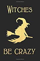 Witches be Crazy: Gold & Black Blank Lined Small Notebook and Journal to notes and write in for Notepad ,Planning,  Journaling, Doodling or Sketching, Great Gift for Her (150 pages) (Halloween Blank Lined Books Journals Diary)
