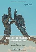 Mut, Kraft und Zuversicht bestimmten unser Leben: Biografien von Angela und Theodor Seifert