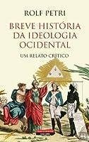 Breve História da Ideologia Ocidental Um relato crítico