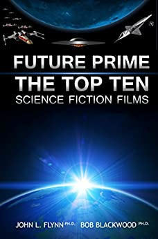 Future Prime: Top Ten Science Fiction Films by [Flynn, John, Blackwood, Bob]
