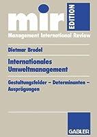 Internationales Umweltmanagement: Gestaltungsfelder ― Determinanten ― Auspraegungen (mir-Edition)