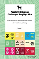 Poodle 20 Milestone Challenges: Naughty & Nice Poodle Milestones for Memorable Moment, Grooming, Care, Socialization & Training Volume 1