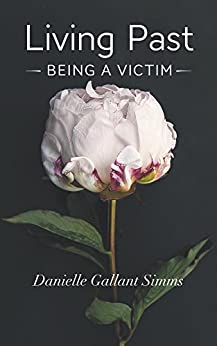 Living Past Being a Victim by [Simms, Danielle Gallant]