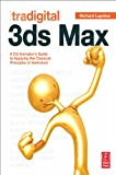 Tradigital 3ds Max: A CG Animator's Guide to Applying the Classical Principles of Animation -
